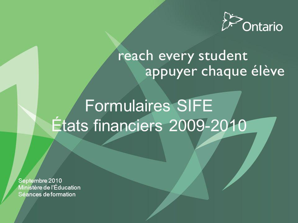 Formulaires SIFE États financiers 2009-2010 Septembre 2010 Ministère de lÉducation Séances de formation