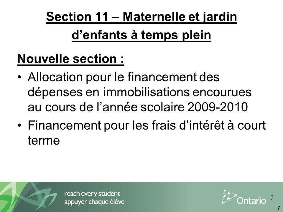 7 7 Section 11 – Maternelle et jardin denfants à temps plein Nouvelle section : Allocation pour le financement des dépenses en immobilisations encourues au cours de lannée scolaire 2009-2010 Financement pour les frais dintérêt à court terme