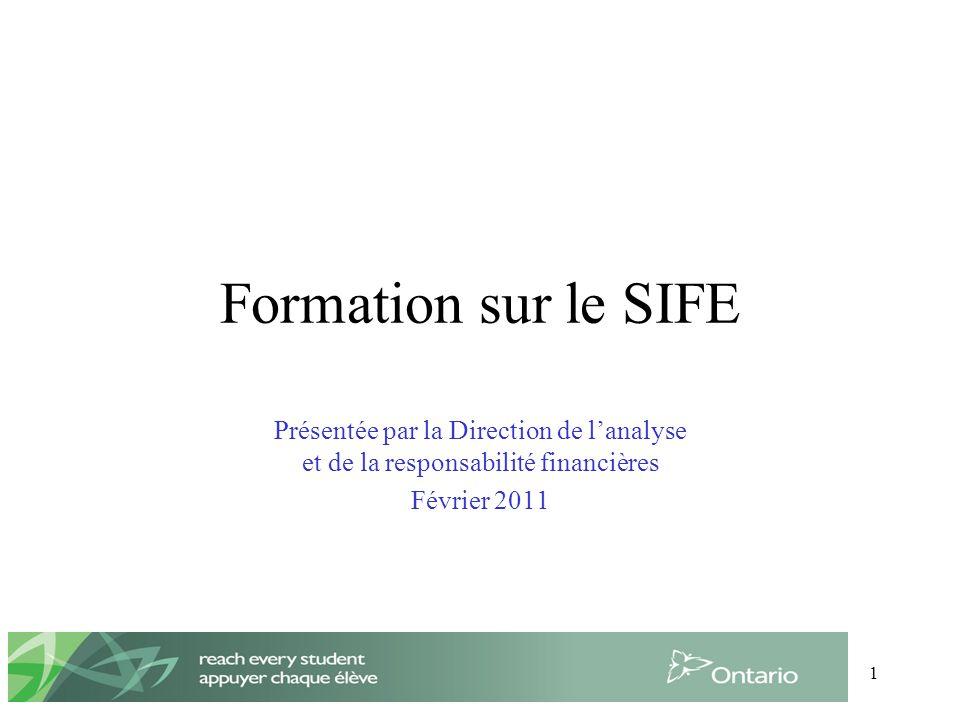 1 Formation sur le SIFE Présentée par la Direction de lanalyse et de la responsabilité financières Février 2011