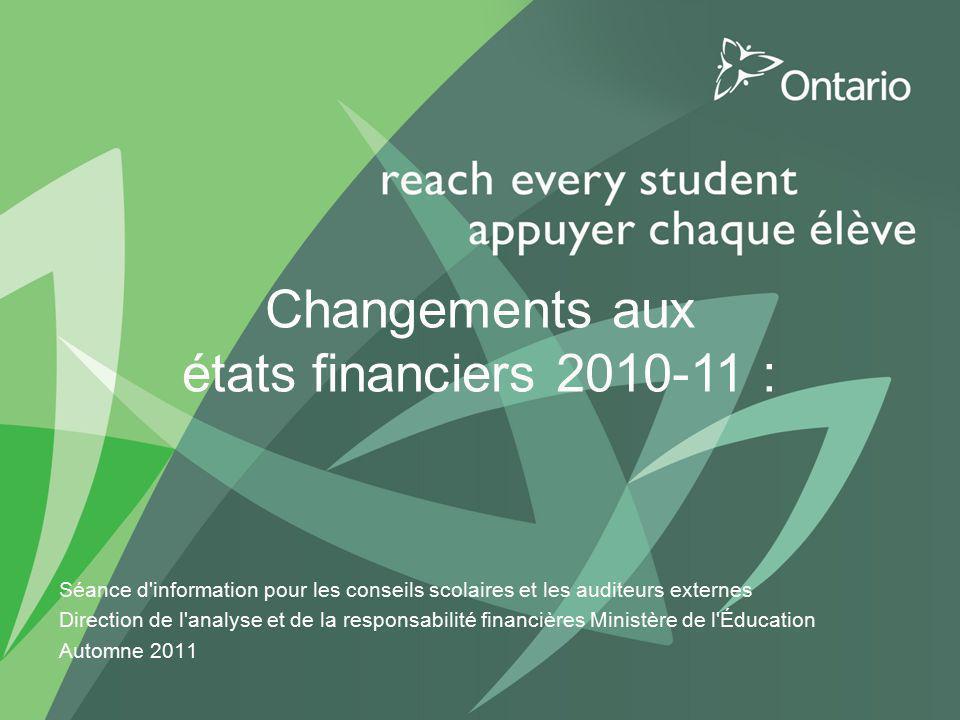 Changements aux états financiers 2010-11 : Séance d'information pour les conseils scolaires et les auditeurs externes Direction de l'analyse et de la