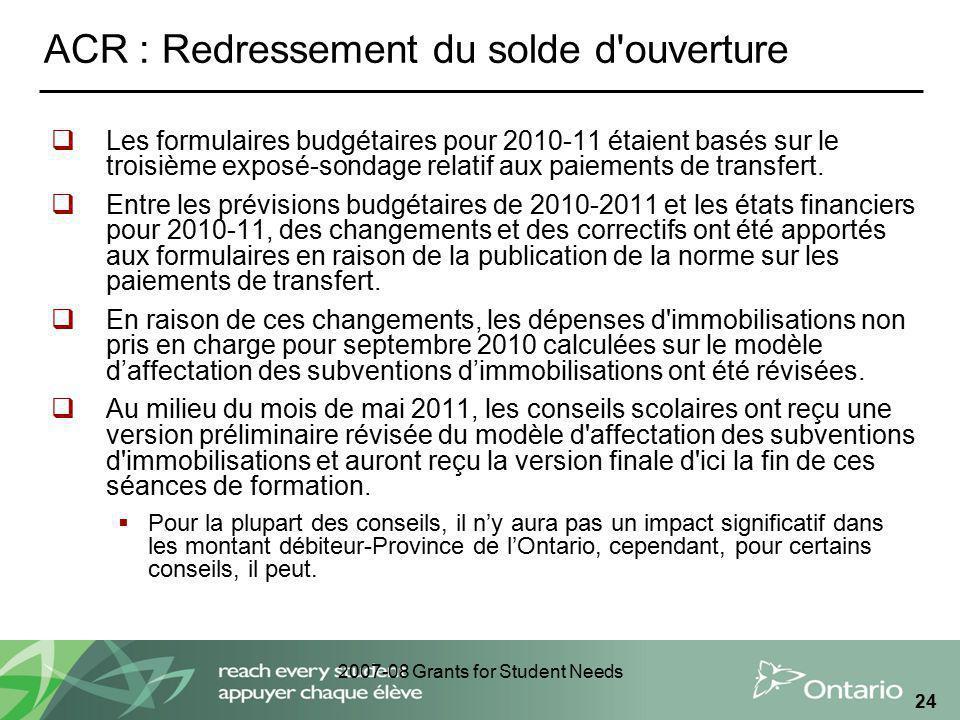 2007-08 Grants for Student Needs 24 ACR : Redressement du solde d'ouverture Les formulaires budgétaires pour 2010-11 étaient basés sur le troisième ex
