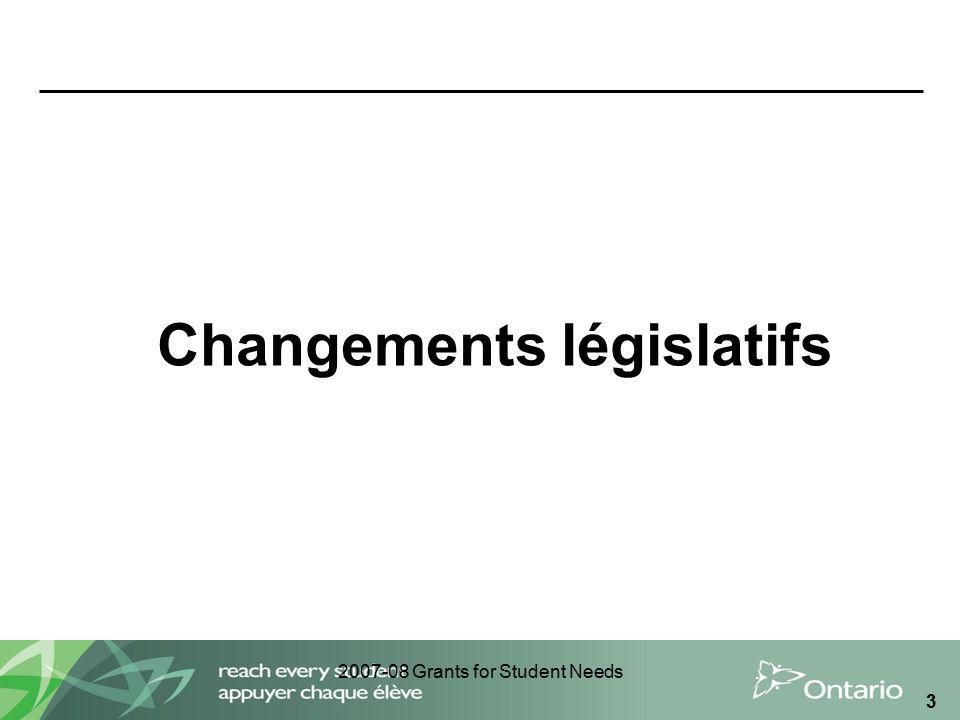 2007-08 Grants for Student Needs 3 Changements législatifs