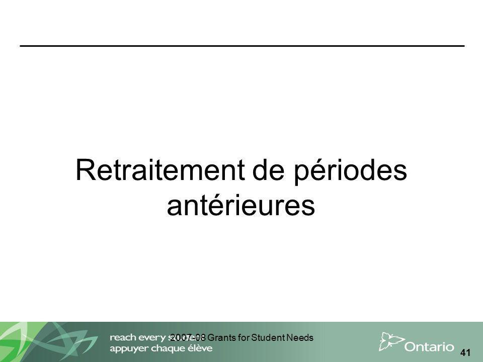 2007-08 Grants for Student Needs 41 Retraitement de périodes antérieures Septembre 2011 Séances dinformation du CSD