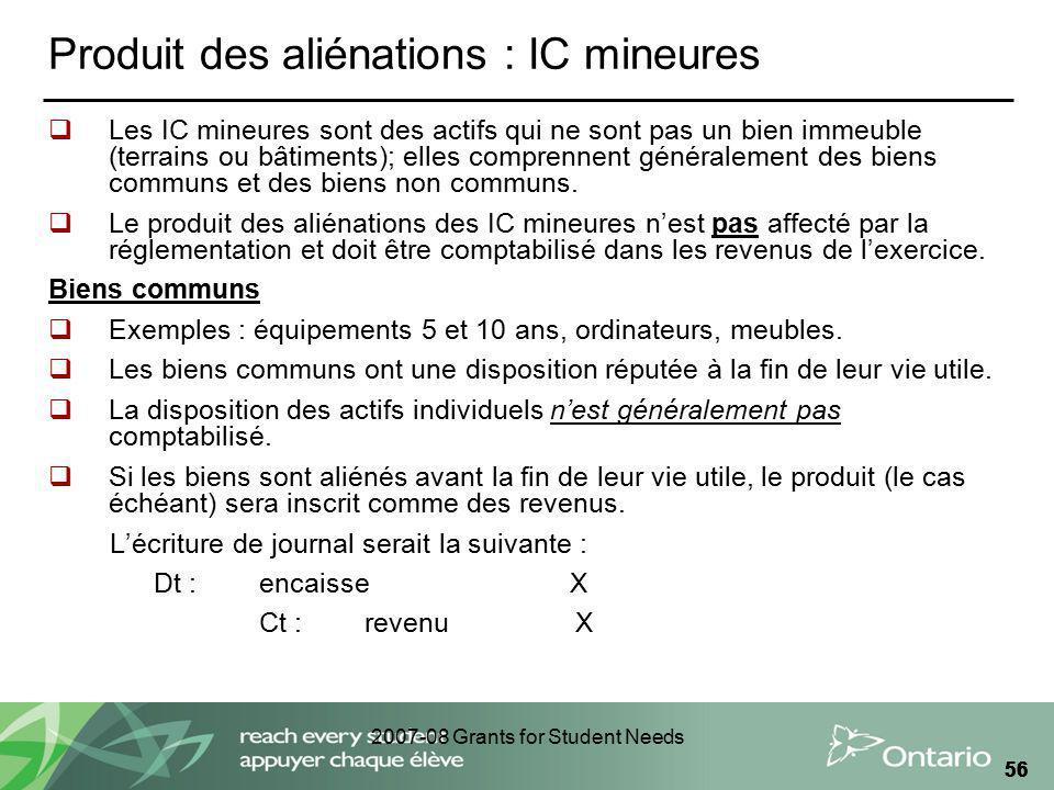 2007-08 Grants for Student Needs 56 Produit des aliénations : IC mineures Les IC mineures sont des actifs qui ne sont pas un bien immeuble (terrains o