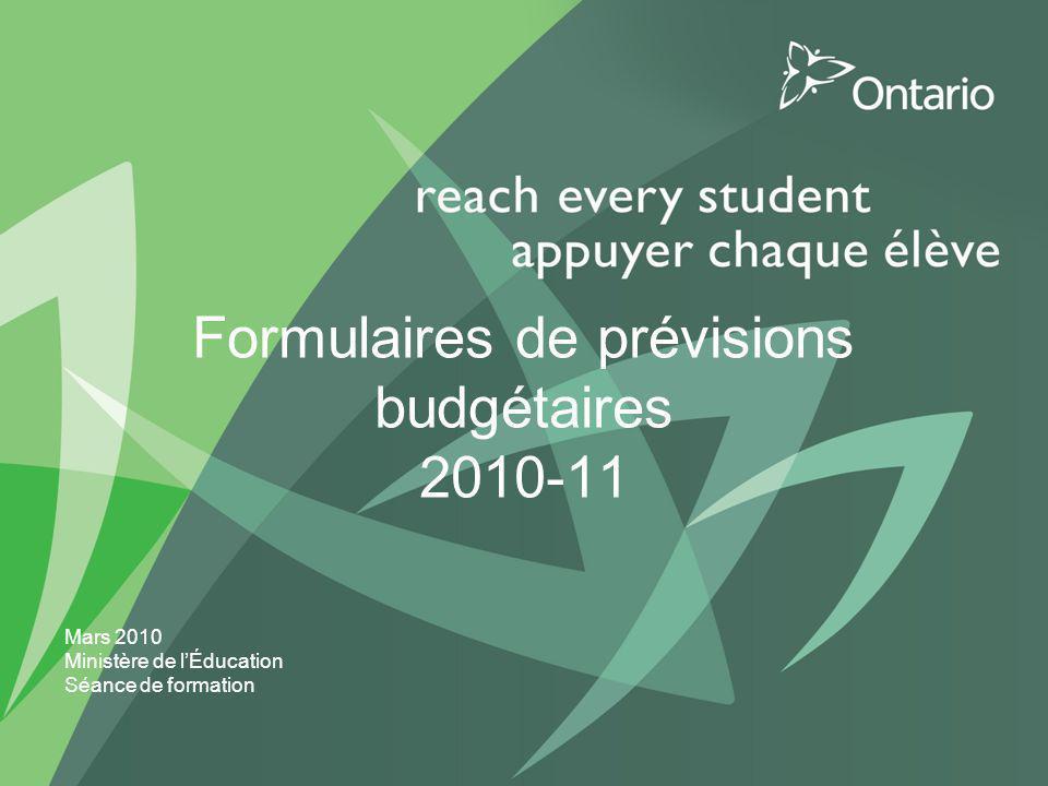 Formulaires de prévisions budgétaires 2010-11 Mars 2010 Ministère de lÉducation Séance de formation