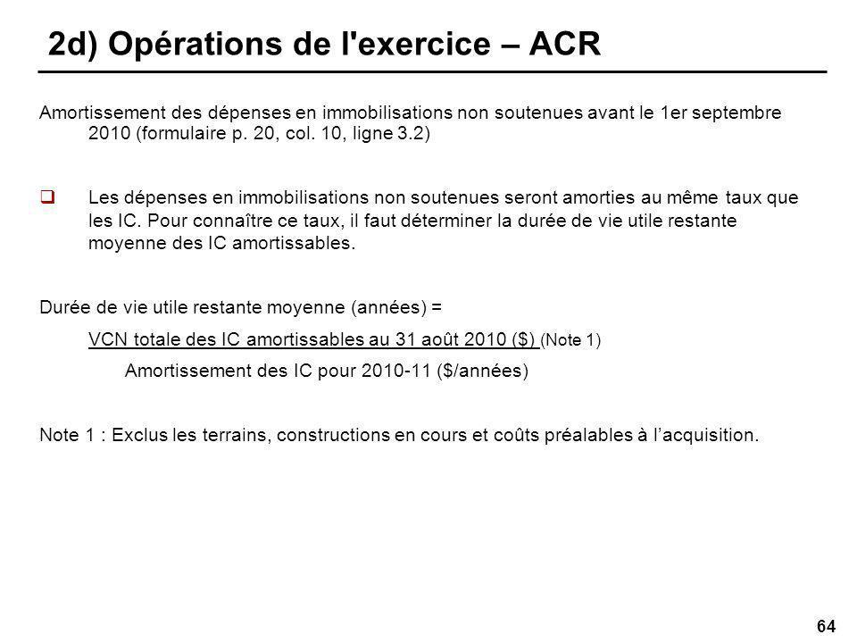 64 2d) Opérations de l exercice – ACR Amortissement des dépenses en immobilisations non soutenues avant le 1er septembre 2010 (formulaire p.