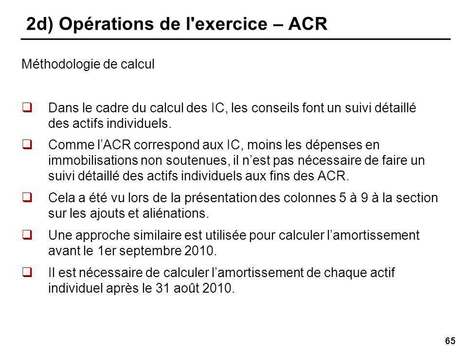 65 2d) Opérations de l exercice – ACR Méthodologie de calcul Dans le cadre du calcul des IC, les conseils font un suivi détaillé des actifs individuels.