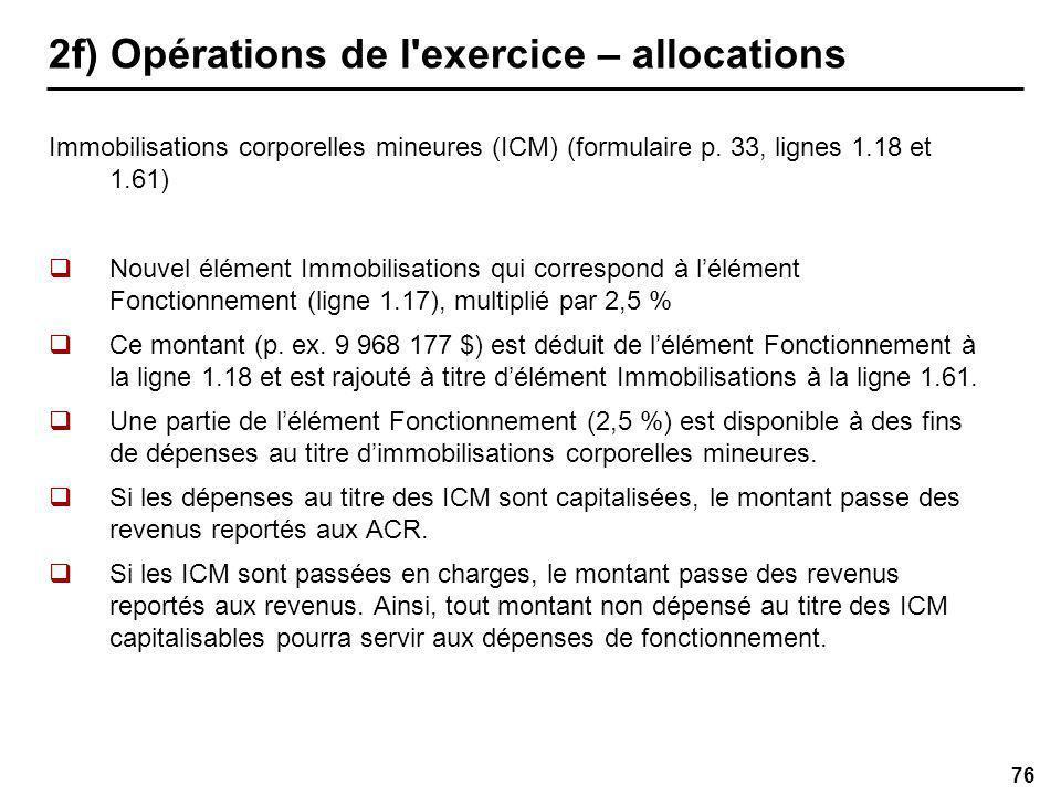 76 2f) Opérations de l exercice – allocations Immobilisations corporelles mineures (ICM) (formulaire p.