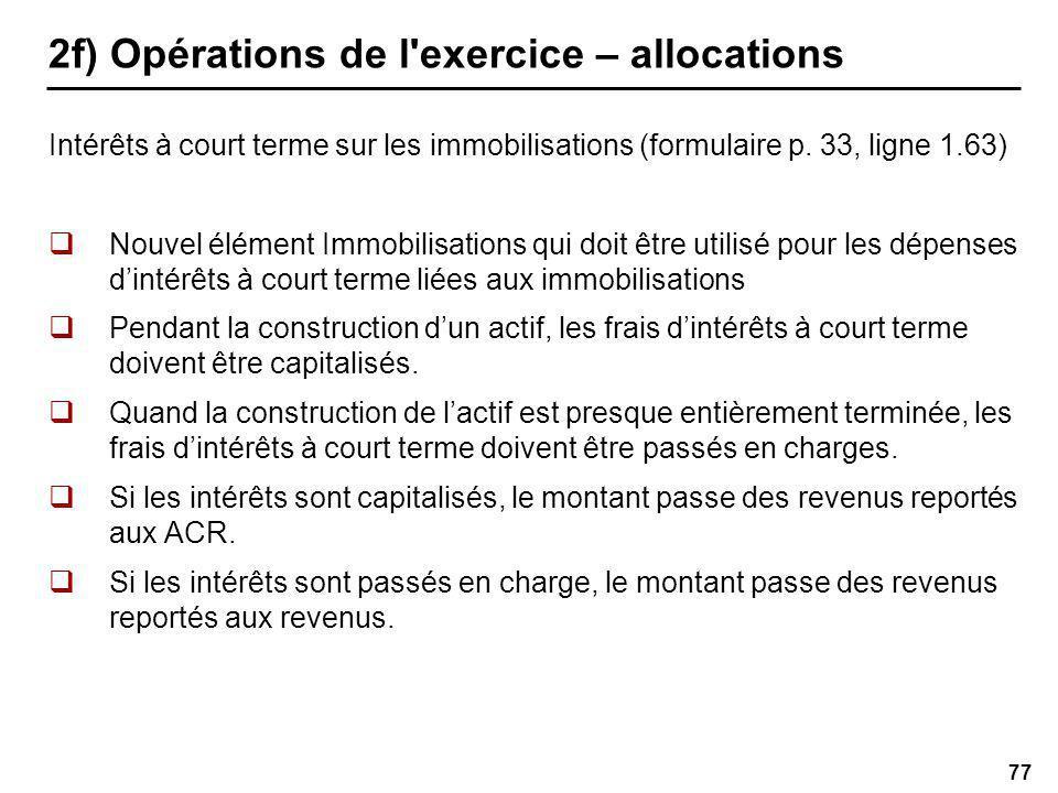 77 2f) Opérations de l exercice – allocations Intérêts à court terme sur les immobilisations (formulaire p.