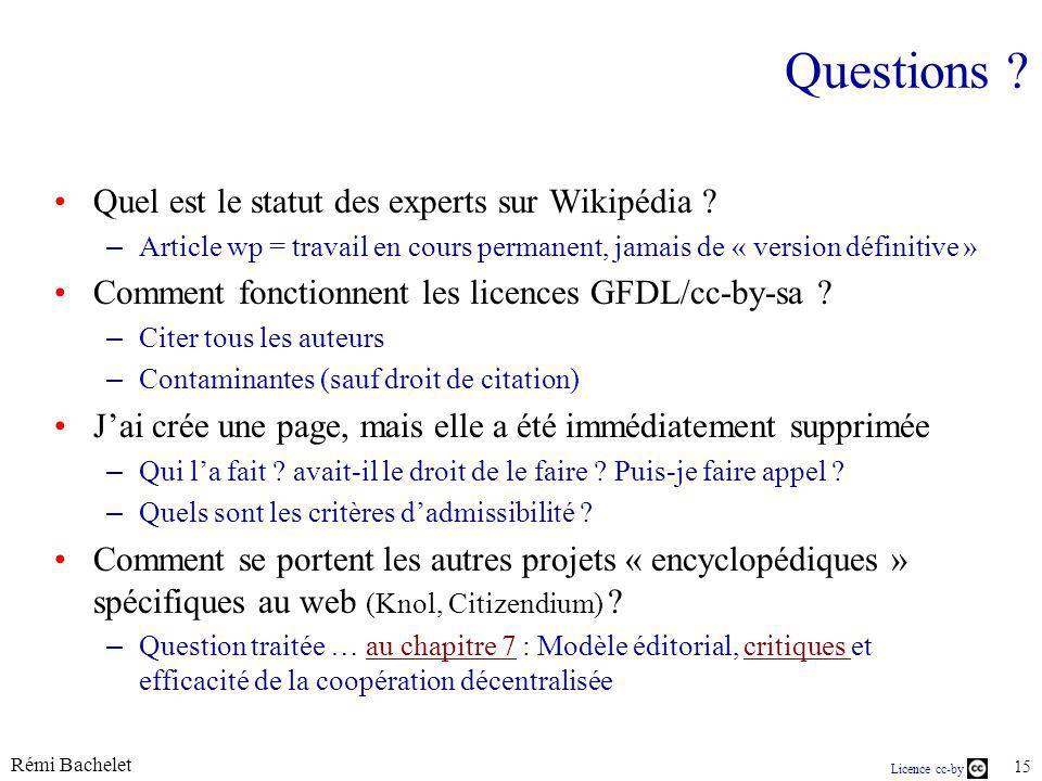 Rémi Bachelet 15 Licence cc-by Questions ? Quel est le statut des experts sur Wikipédia ? – Article wp = travail en cours permanent, jamais de « versi