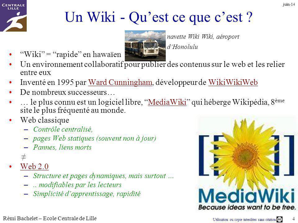 Utilisation ou copie interdites sans citation Rémi Bachelet – Ecole Centrale de Lille 15 Succès et légitimité de Wikipédia Wikipédia est « énorme » : 9 ème site le plus visité au monde (Alexa, janvier 2008 du 7 au 13 ème rang )Alexa 8 - 8.5% du trafic total dInternet, soit environ 8 millions de visiteurs uniques / mois (janvier 2007) Moyenne de 5 pages vues par visite 50% des visiteurs viennent de Google –Pourquoi .