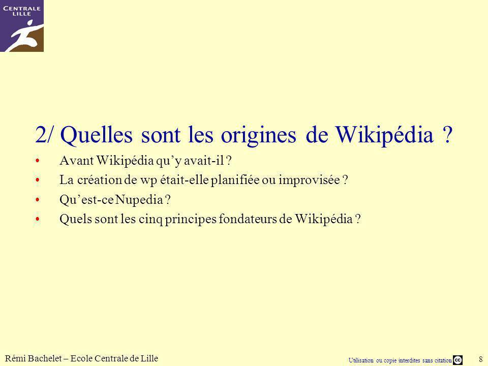 Utilisation ou copie interdites sans citation Rémi Bachelet – Ecole Centrale de Lille 29 6/ Rôles et profils des Wikipédiens Comment « profiler » un éditeur .