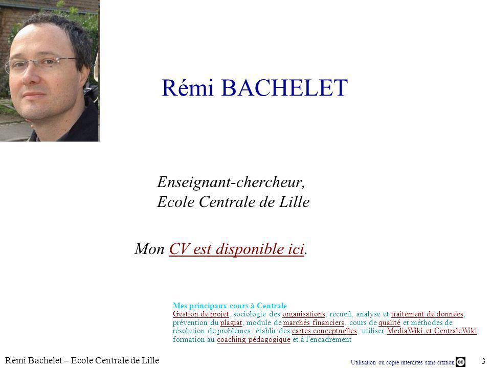 Utilisation ou copie interdites sans citation Rémi Bachelet – Ecole Centrale de Lille 3 Rémi BACHELET Enseignant-chercheur, Ecole Centrale de Lille Mo