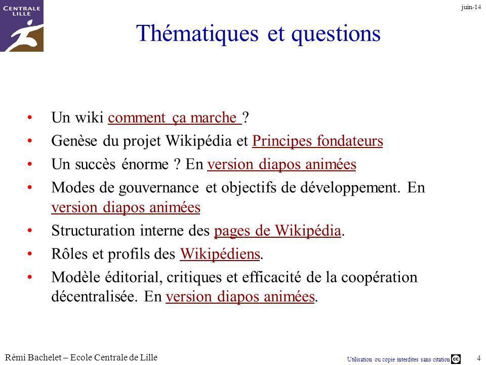 Utilisation ou copie interdites sans citation Rémi Bachelet – Ecole Centrale de Lille 4 juin-14 Thématiques et questions Un wiki comment ça marche ?co