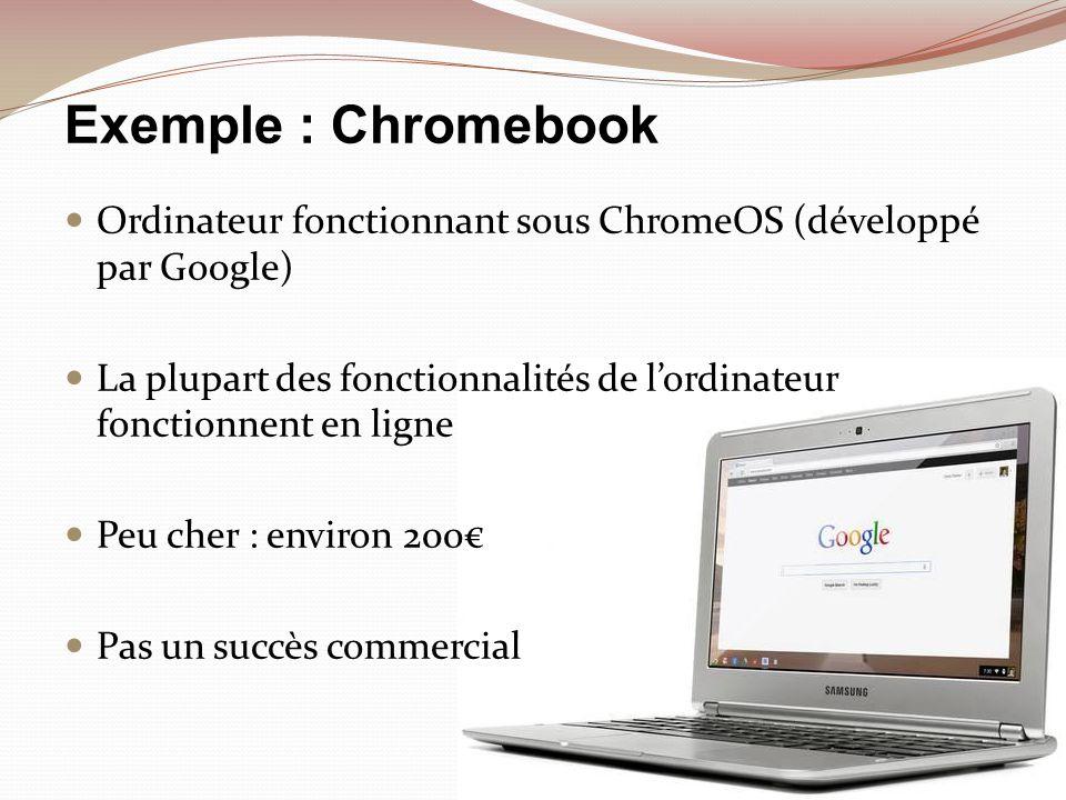 Exemple : Chromebook Ordinateur fonctionnant sous ChromeOS (développé par Google) La plupart des fonctionnalités de lordinateur fonctionnent en ligne