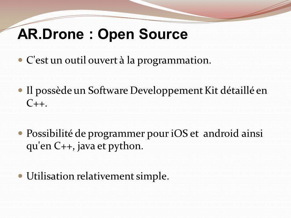 AR.Drone : Open Source C'est un outil ouvert à la programmation. Il possède un Software Developpement Kit détaillé en C++. Possibilité de programmer p