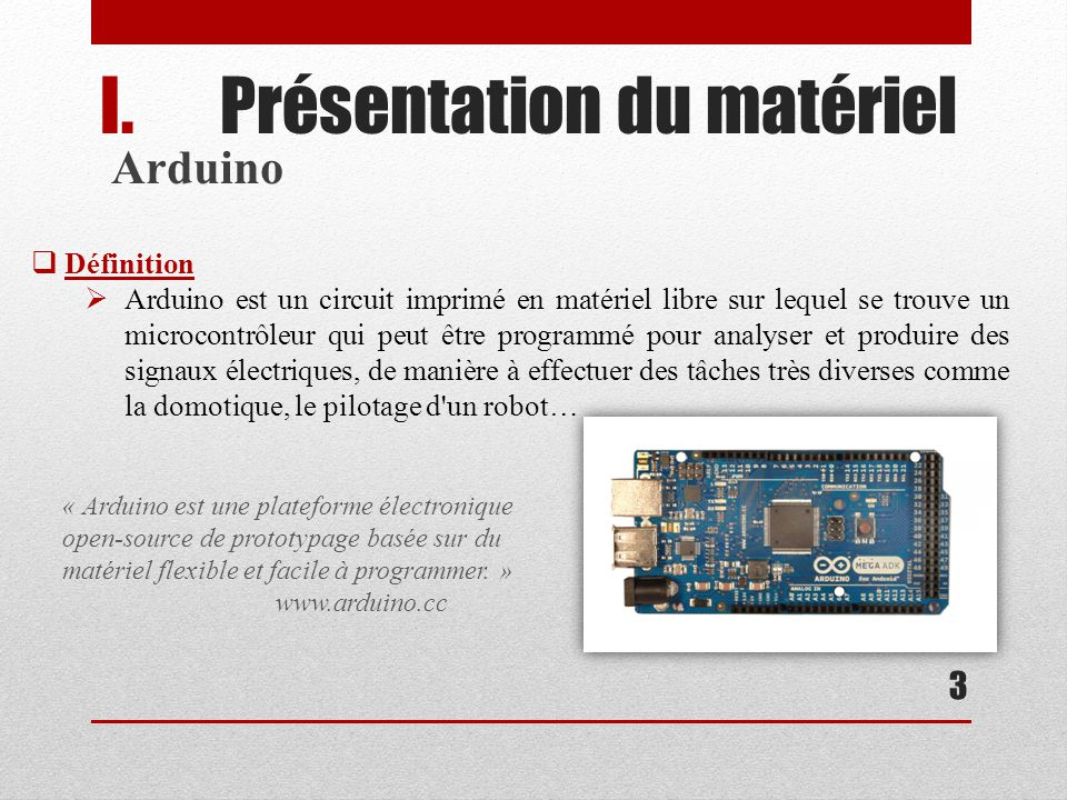 I.Présentation du matériel Arduino Mega ADK 4 Définition Sortie en mai 2011 Permet aux téléphones Android dintéragir avec lextérieur.