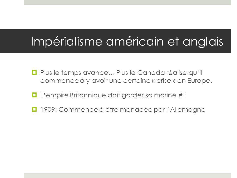 Impérialisme américain et anglais Plus le temps avance… Plus le Canada réalise quil commence à y avoir une certaine « crise » en Europe.