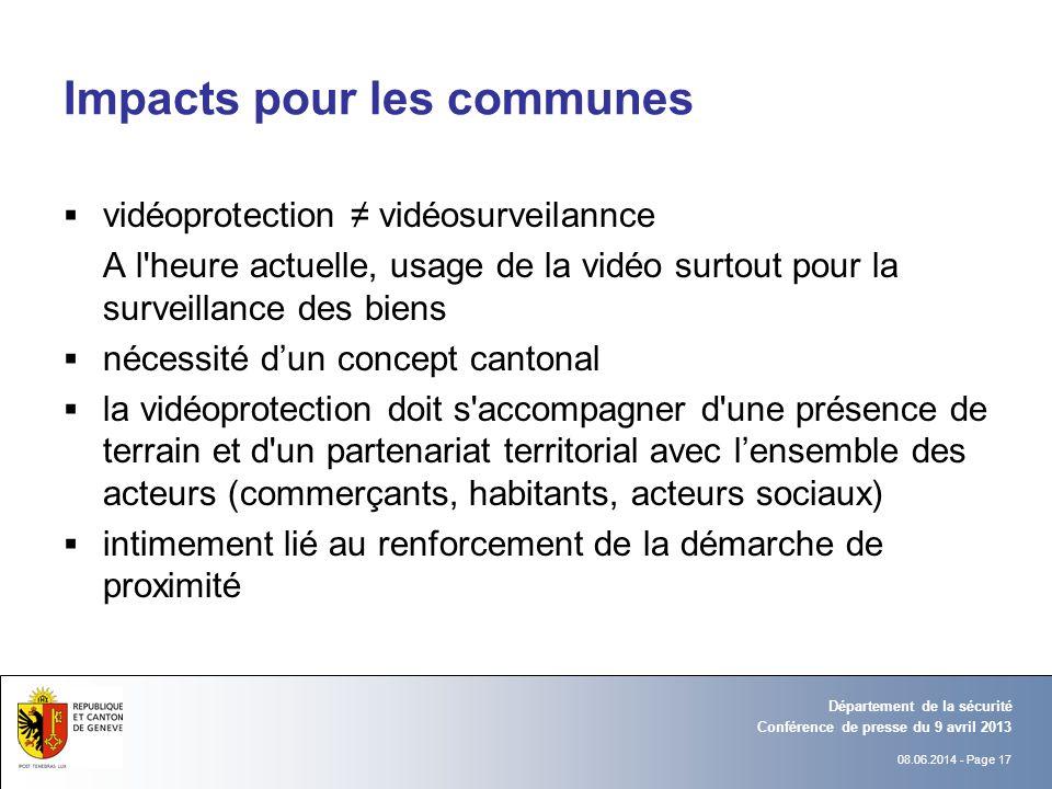 08.06.2014 - Page 17 Conférence de presse du 9 avril 2013 Département de la sécurité Impacts pour les communes vidéoprotection vidéosurveilannce A l'h