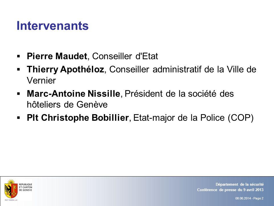 08.06.2014 - Page 2 Conférence de presse du 9 avril 2013 Département de la sécurité Intervenants Pierre Maudet, Conseiller d'Etat Thierry Apothéloz, C