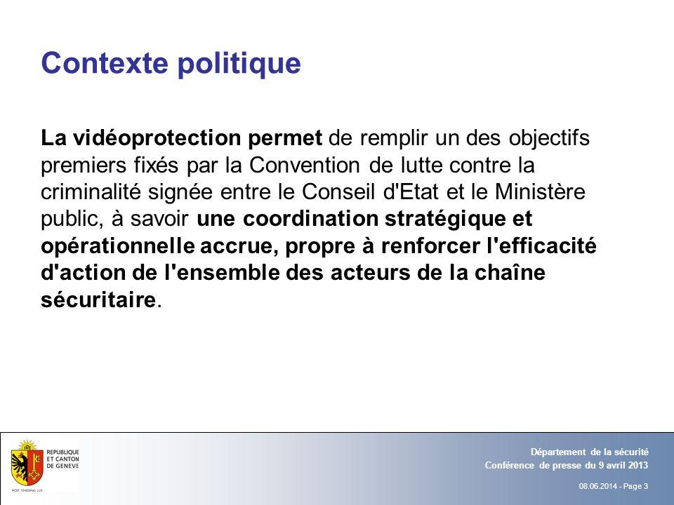 08.06.2014 - Page 3 Conférence de presse du 9 avril 2013 Département de la sécurité Contexte politique La vidéoprotection permet de remplir un des obj