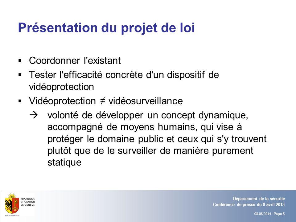 08.06.2014 - Page 5 Conférence de presse du 9 avril 2013 Département de la sécurité Présentation du projet de loi Coordonner l'existant Tester l'effic