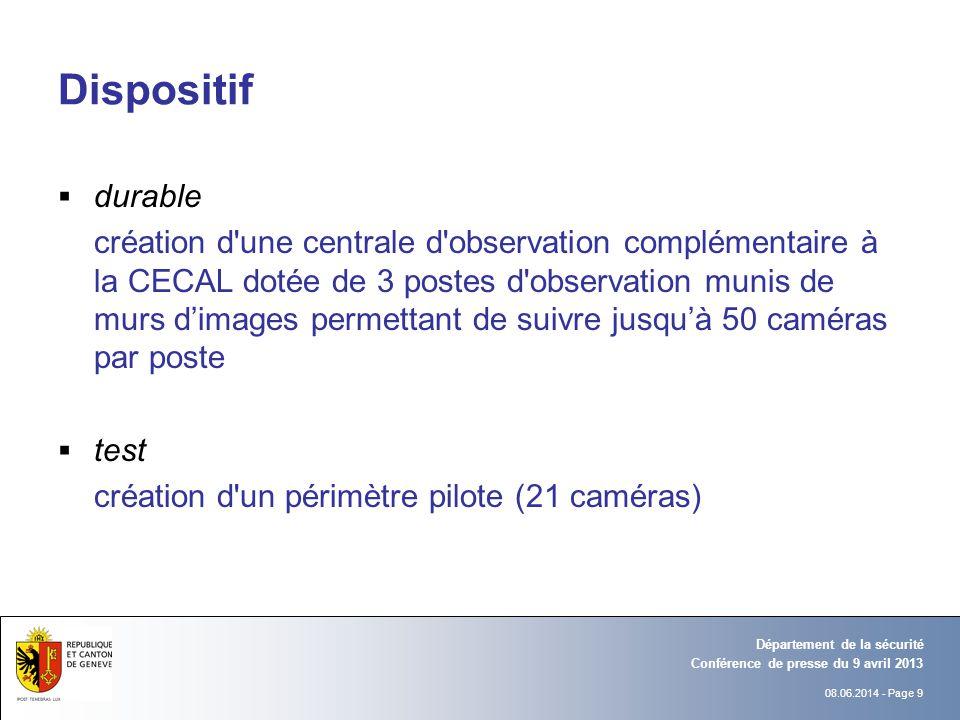 08.06.2014 - Page 9 Conférence de presse du 9 avril 2013 Département de la sécurité Dispositif durable création d'une centrale d'observation complémen
