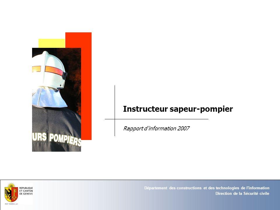 Direction de la Sécurité civile Département des constructions et des technologies de l information Instructeur sapeur-pompier Rapport d information 2007
