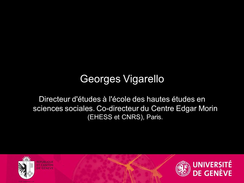 Georges Vigarello Directeur d'études à l'école des hautes études en sciences sociales. Co-directeur du Centre Edgar Morin (EHESS et CNRS), Paris.