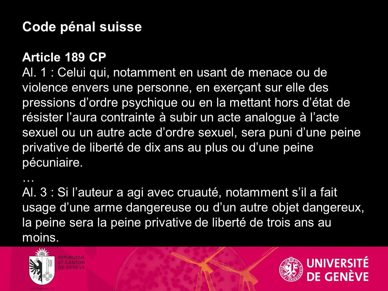 Code pénal suisse Article 189 CP Al. 1 : Celui qui, notamment en usant de menace ou de violence envers une personne, en exerçant sur elle des pression