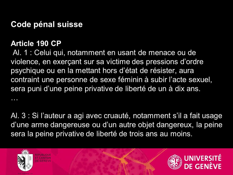 Code pénal suisse Article 190 CP Al. 1 : Celui qui, notamment en usant de menace ou de violence, en exerçant sur sa victime des pressions dordre psych