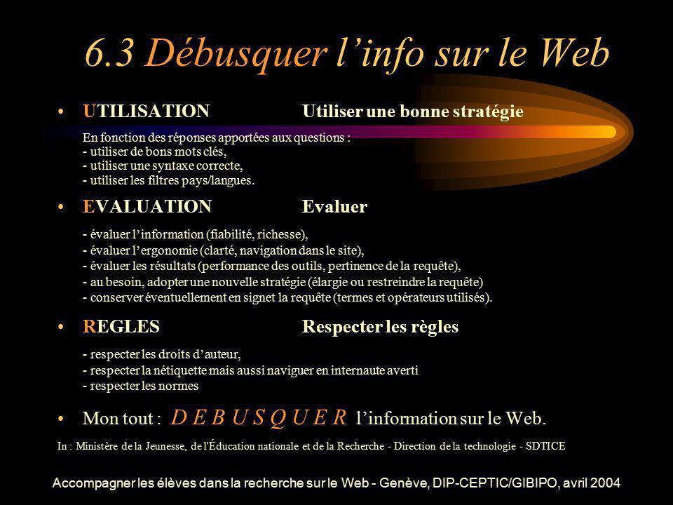 Accompagner les élèves dans la recherche sur le Web - Genève, DIP-CEPTIC/GIBIPO, avril 2004 6.3 Débusquer linfo sur le Web UTILISATIONUtiliser une bon