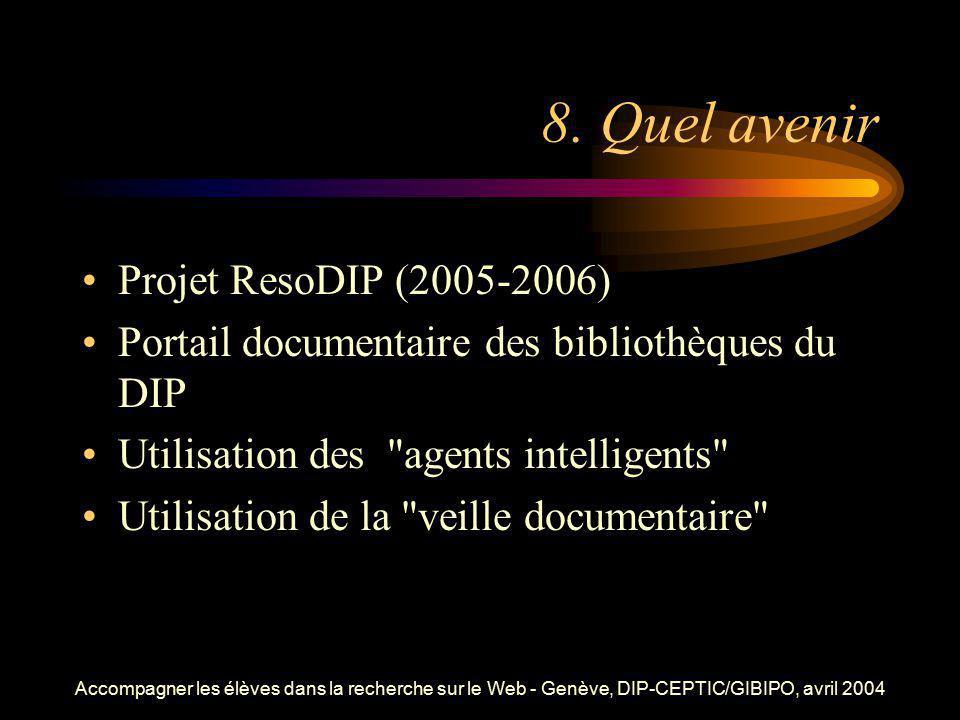 Accompagner les élèves dans la recherche sur le Web - Genève, DIP-CEPTIC/GIBIPO, avril 2004 8. Quel avenir Projet ResoDIP (2005-2006) Portail document
