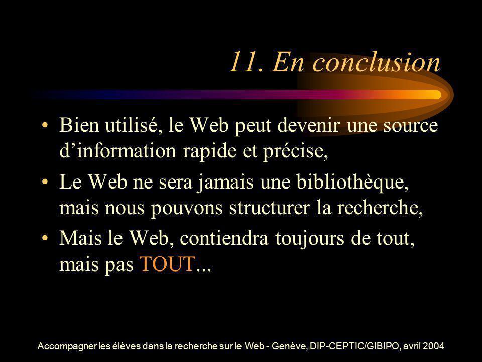 Accompagner les élèves dans la recherche sur le Web - Genève, DIP-CEPTIC/GIBIPO, avril 2004 11. En conclusion Bien utilisé, le Web peut devenir une so