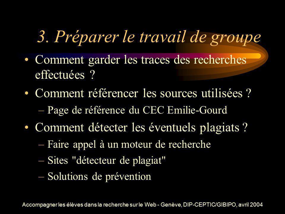 Accompagner les élèves dans la recherche sur le Web - Genève, DIP-CEPTIC/GIBIPO, avril 2004 3. Préparer le travail de groupe Comment garder les traces