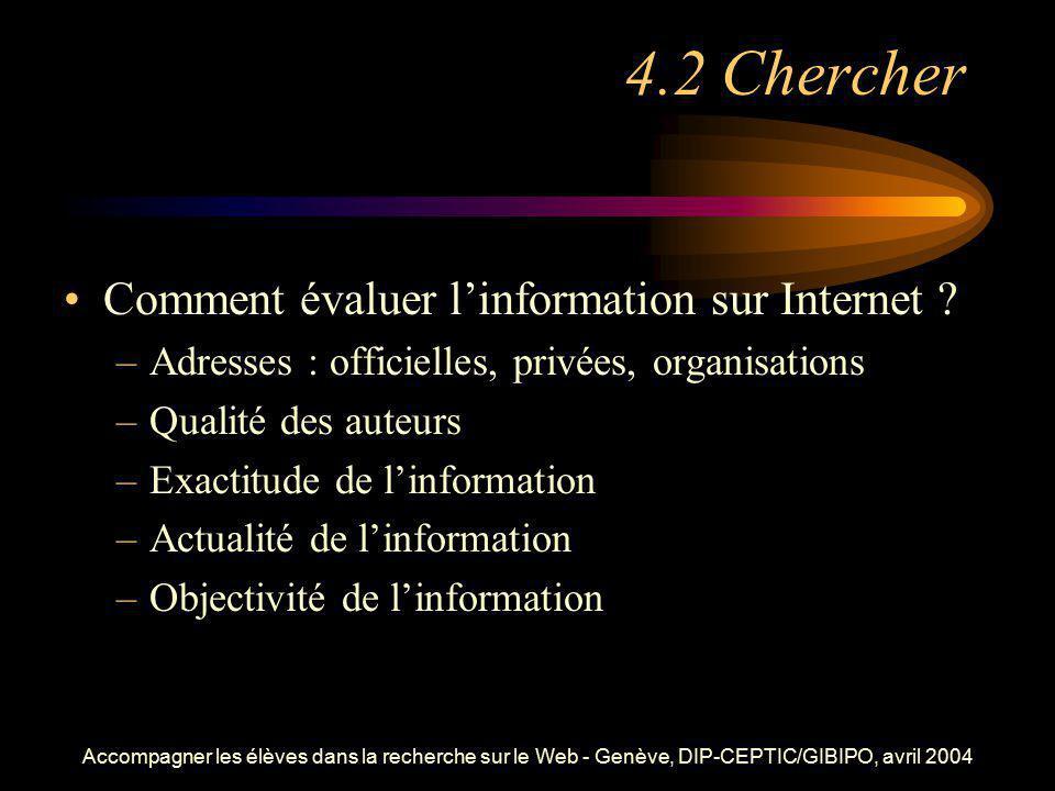 Accompagner les élèves dans la recherche sur le Web - Genève, DIP-CEPTIC/GIBIPO, avril 2004 4.2 Chercher Comment évaluer linformation sur Internet ? –