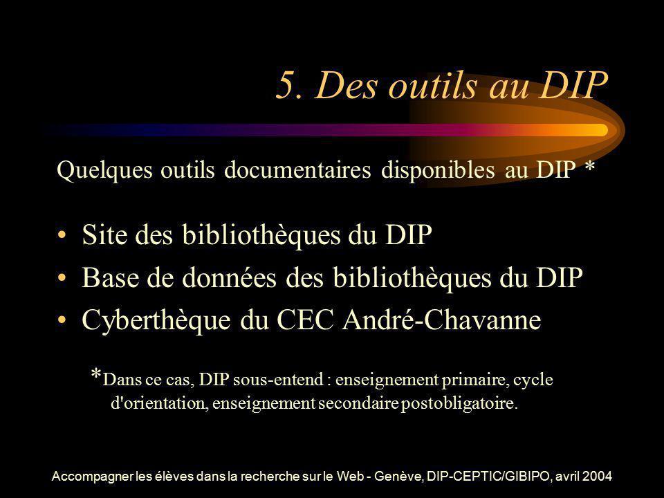 Accompagner les élèves dans la recherche sur le Web - Genève, DIP-CEPTIC/GIBIPO, avril 2004 5. Des outils au DIP Quelques outils documentaires disponi