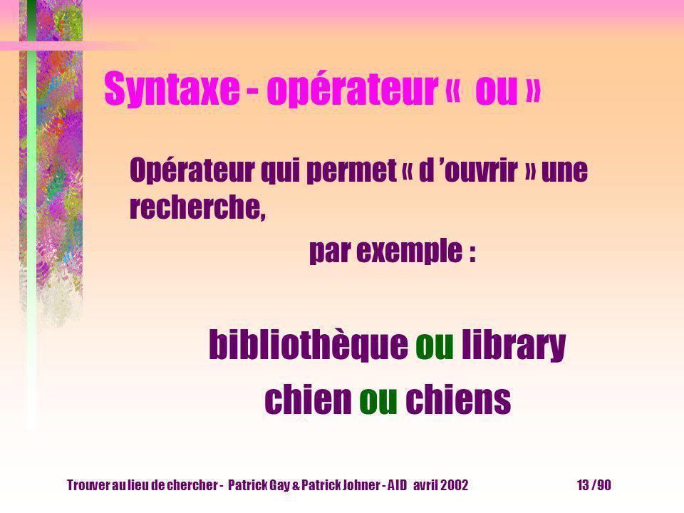Trouver au lieu de chercher - Patrick Gay & Patrick Johner - AID avril 2002 12 /90 Syntaxe - opérateurs par défaut ? Tapons par exemple : réchauffemen