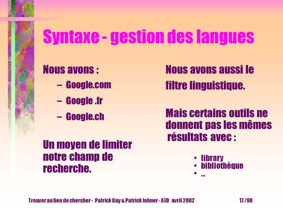 Trouver au lieu de chercher - Patrick Gay & Patrick Johner - AID avril 2002 16 /90 Syntaxe - majuscules, minuscules Sur Altavista nous pouvons tester