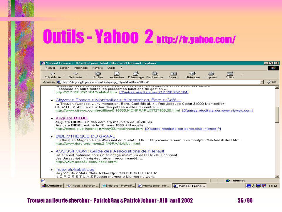 Trouver au lieu de chercher - Patrick Gay & Patrick Johner - AID avril 2002 35 /90 Outils - Yahoo 1 http://fr.yahoo.com/