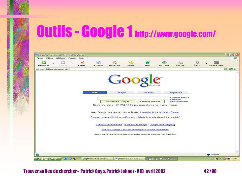Trouver au lieu de chercher - Patrick Gay & Patrick Johner - AID avril 2002 41 /90 Outils - essayer l outil Nous cherchons de l information sur la mus