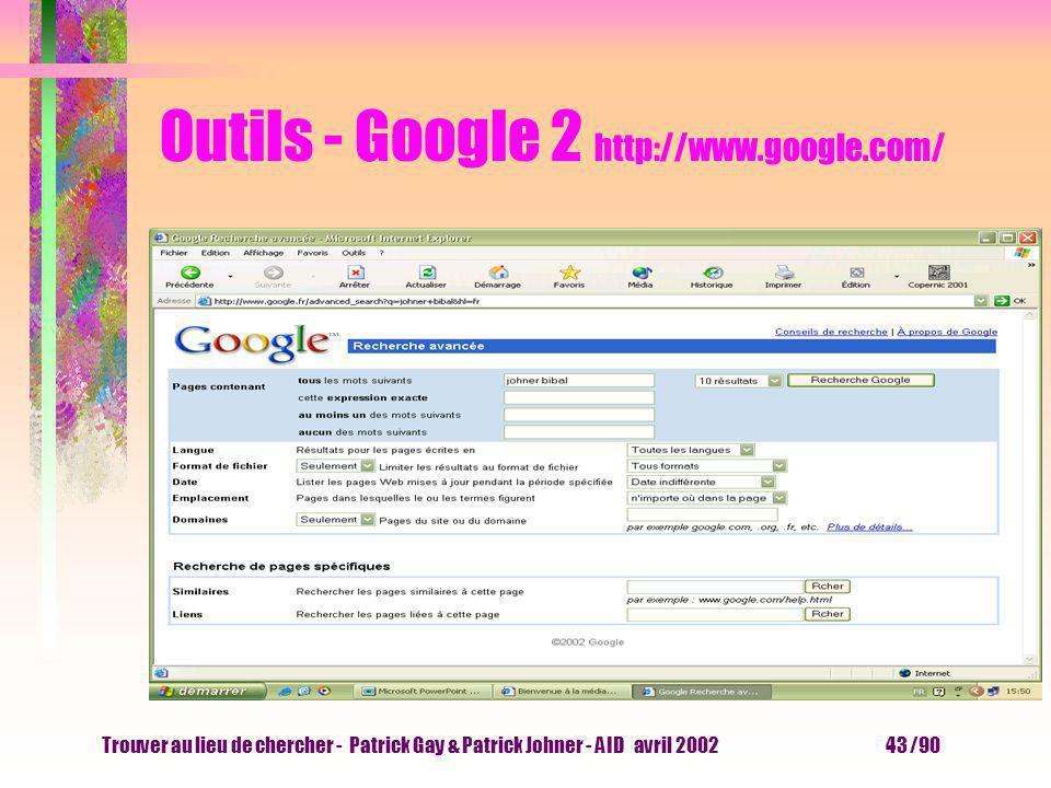 Trouver au lieu de chercher - Patrick Gay & Patrick Johner - AID avril 2002 42 /90 Outils - Google 1 http://www.google.com/