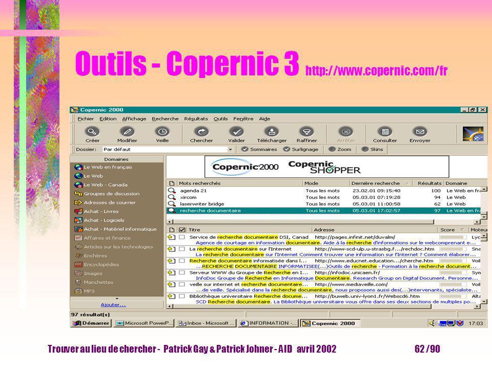 Trouver au lieu de chercher - Patrick Gay & Patrick Johner - AID avril 2002 61 /90 Outils - Copernic 2 http://www.copernic.com/fr