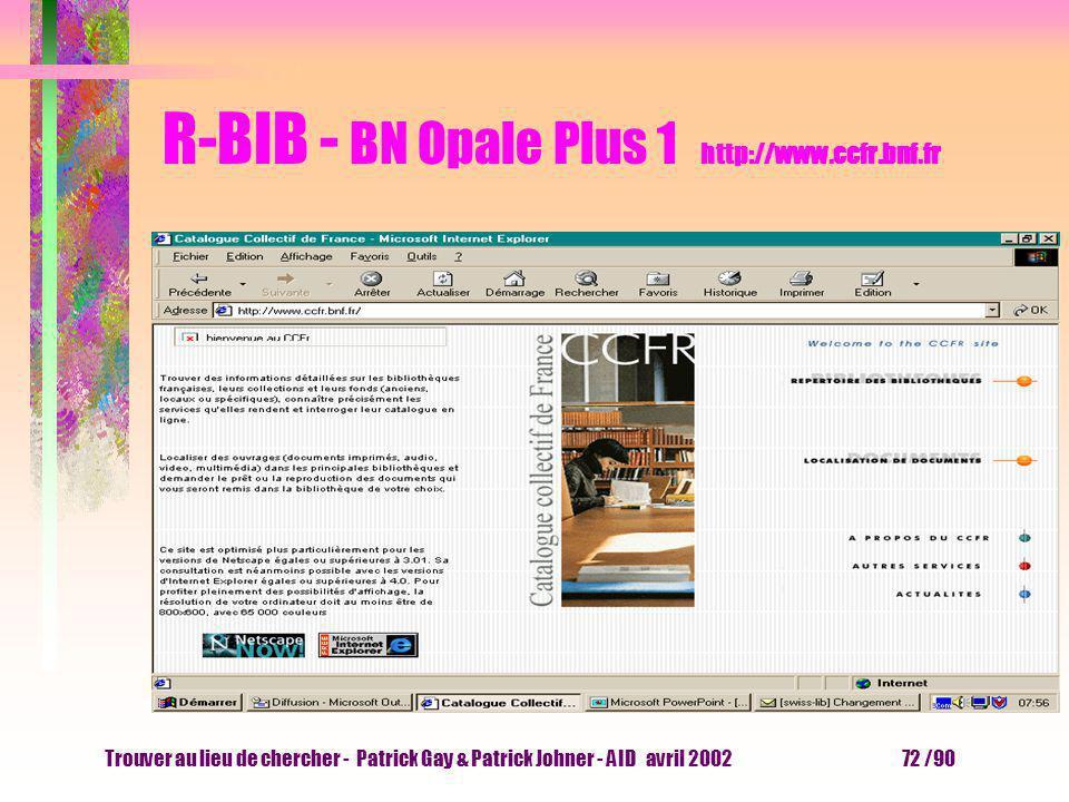Trouver au lieu de chercher - Patrick Gay & Patrick Johner - AID avril 2002 71 /90 R-BIB - essayer l outil Dans quelle bibliothèque puis-je trouvez un