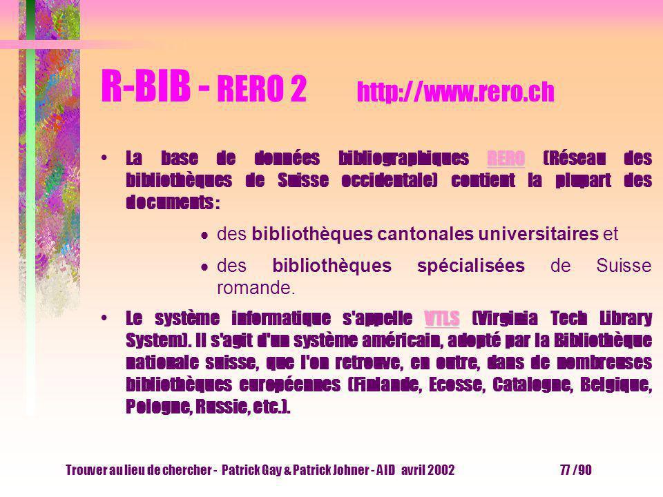 Trouver au lieu de chercher - Patrick Gay & Patrick Johner - AID avril 2002 76 /90 R-BIB - RERO 1 http://www.rero.ch