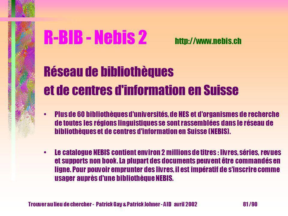 Trouver au lieu de chercher - Patrick Gay & Patrick Johner - AID avril 2002 80 /90 R-BIB - Nebis 1 http://www.nebis.ch