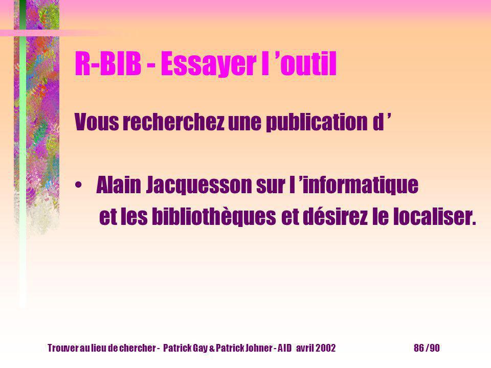 Trouver au lieu de chercher - Patrick Gay & Patrick Johner - AID avril 2002 85 /90 R-BIB - Nebis 6 résultats MARC