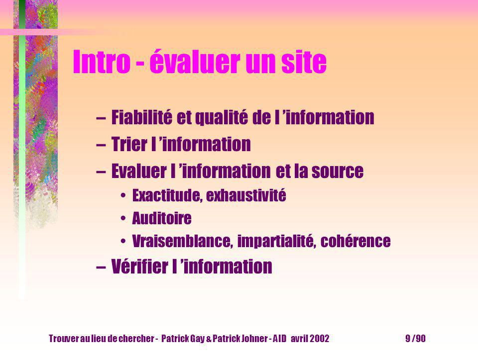 Trouver au lieu de chercher - Patrick Gay & Patrick Johner - AID avril 2002 39 /90 Outils - moteurs de recherche Le moteur de recherche recensent des pages WEB dans un index, puis il classe les résultats selon un algorithme.