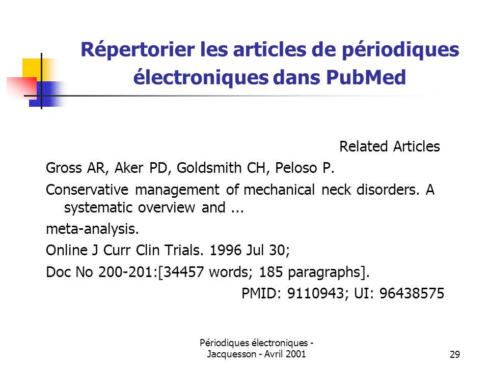 Périodiques électroniques - Jacquesson - Avril 200129 Répertorier les articles de périodiques électroniques dans PubMed Related Articles Gross AR, Aker PD, Goldsmith CH, Peloso P.