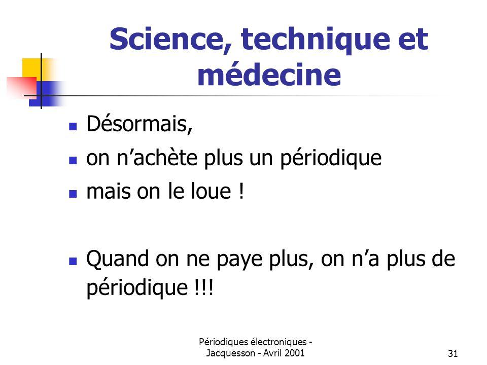 Périodiques électroniques - Jacquesson - Avril 200131 Science, technique et médecine Désormais, on nachète plus un périodique mais on le loue .